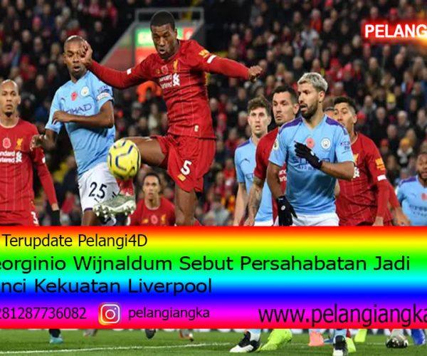 Georginio Wijnaldum Sebut Persahabatan Jadi Kunci Kekuatan Liverpool