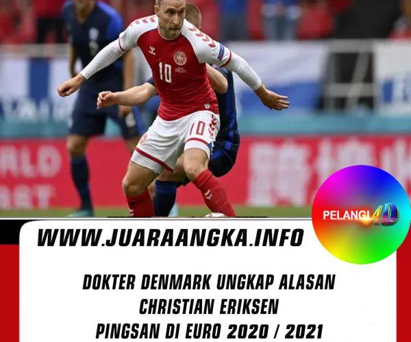 Dokter Denmark Ungkap Alasan Christian Eriksen Pingsan di Euro 2020 / 2021